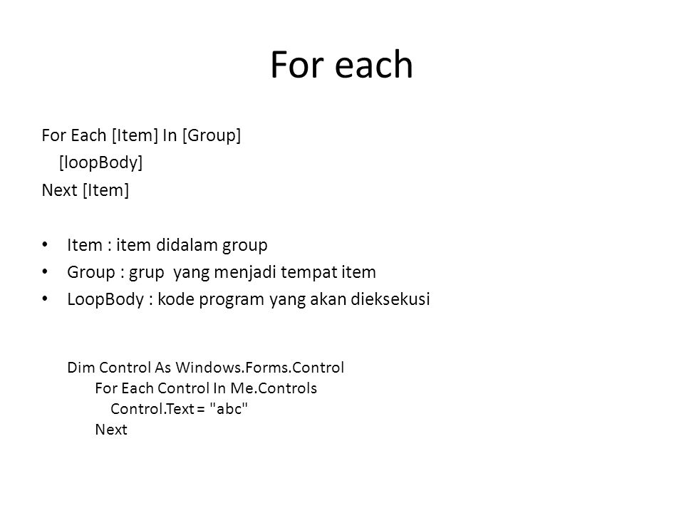 For each For Each [Item] In [Group] [loopBody] Next [Item]